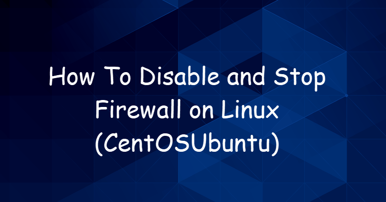How To Disable and Stop Firewall on Linux(CentOS/Ubuntu) 16