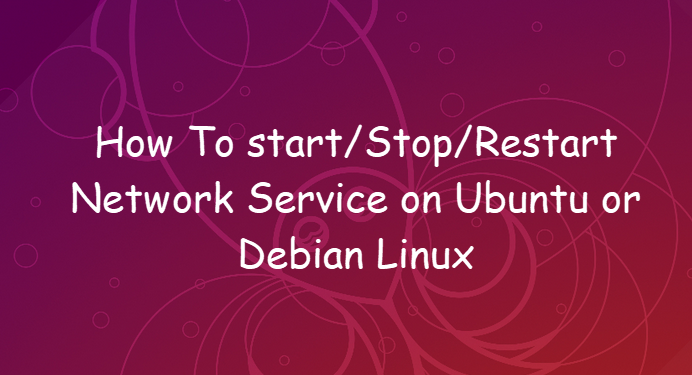 How To start/Stop/Restart Network Service on Ubuntu or Debian  Linux 1